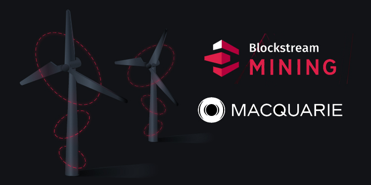 Blockstream and Macquarie team up to develop green Bitcoin mining facilities