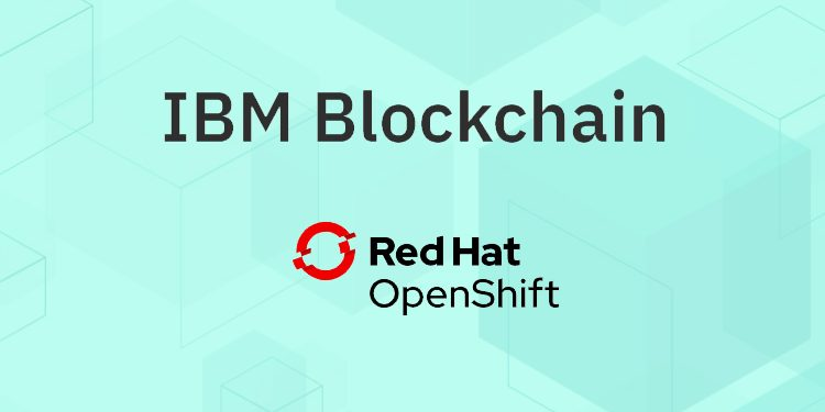 IBM Blockchain Platform releases version optimized for Red Hat OpenShift